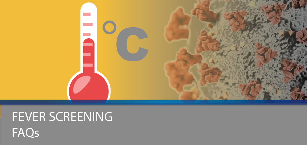 Fever Screening FAQs Frequently Asked Questions